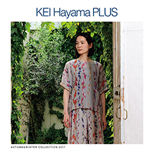 KEI Hayama PLUS<br>AUTUMN&WINTER COLLECTION 2017