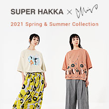 SUPER HAKKA × 森田MiW Spring & Summer Collection